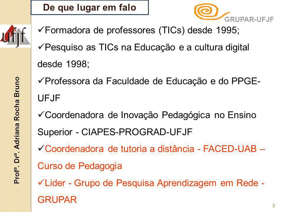 De que lugar em falo Formadora de professores (TICs) desde 1995; Pesquiso as TICs na Educação e a cultura digital desde 1998; Professora da Faculdade