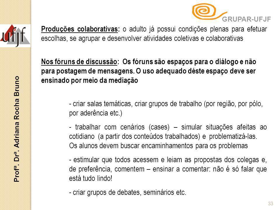 Profª. Drª. Adriana Rocha Bruno 33 Produções colaborativas: o adulto já possui condições plenas para efetuar escolhas, se agrupar e desenvolver ativid