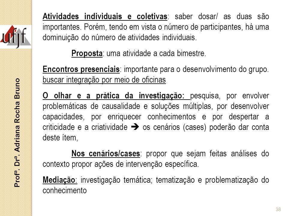 Profª. Drª. Adriana Rocha Bruno 38 Atividades individuais e coletivas : saber dosar/ as duas são importantes. Porém, tendo em vista o número de partic