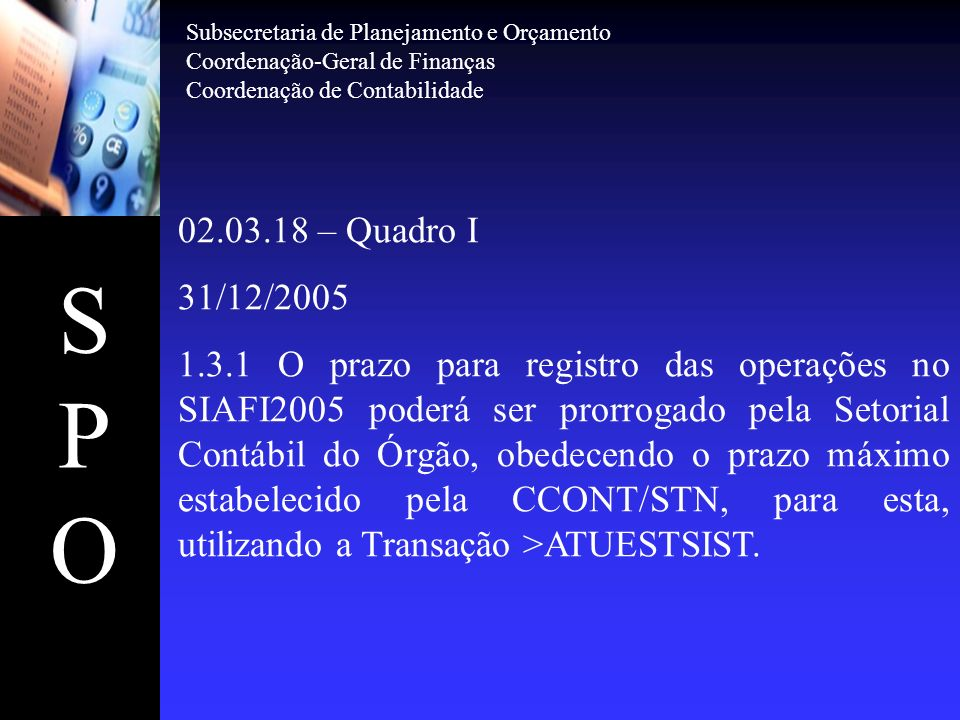 SPOSPO Subsecretaria de Planejamento e Orçamento Coordenação-Geral de Finanças Coordenação de Contabilidade 02.03.18 – Quadro I 31/12/2005 1.3.1 O pra