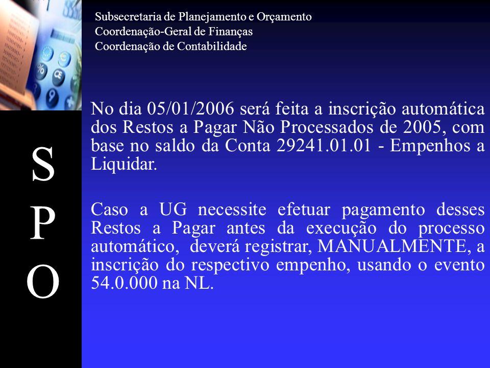 SPOSPO No dia 05/01/2006 será feita a inscrição automática dos Restos a Pagar Não Processados de 2005, com base no saldo da Conta 29241.01.01 - Empenh