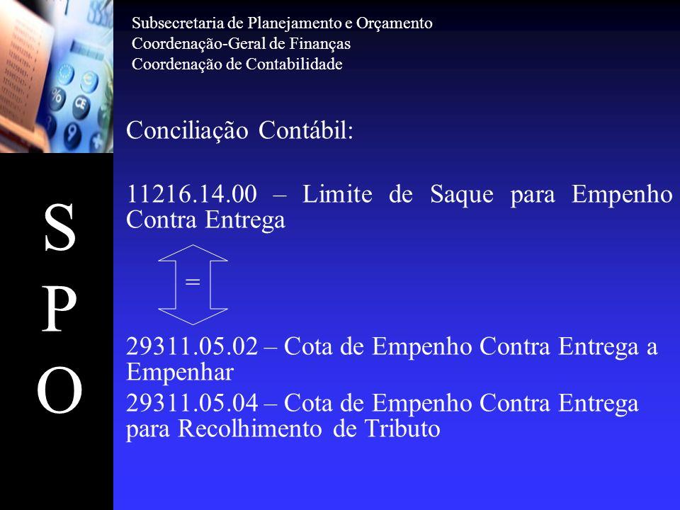 SPOSPO Conciliação Contábil: 11216.14.00 – Limite de Saque para Empenho Contra Entrega = 29311.05.02 – Cota de Empenho Contra Entrega a Empenhar 29311