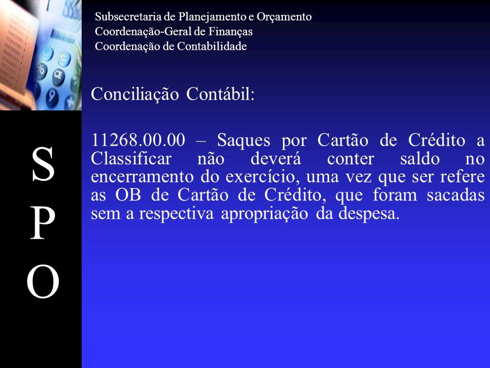 SPOSPO Conciliação Contábil: 11268.00.00 – Saques por Cartão de Crédito a Classificar não deverá conter saldo no encerramento do exercício, uma vez qu