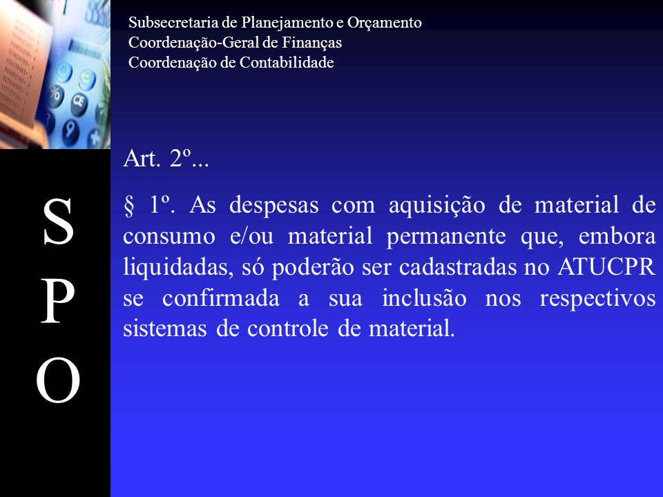 SPOSPO Art. 2º... § 1º. As despesas com aquisição de material de consumo e/ou material permanente que, embora liquidadas, só poderão ser cadastradas n