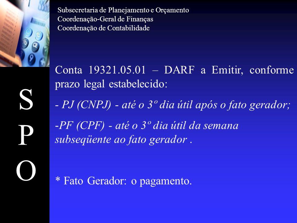 SPOSPO Conta 19321.05.01 – DARF a Emitir, conforme prazo legal estabelecido: - PJ (CNPJ) - até o 3º dia útil após o fato gerador; -PF (CPF) - até o 3º