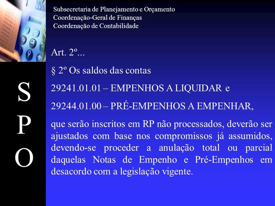 SPOSPO Art. 2º... § 2º Os saldos das contas 29241.01.01 – EMPENHOS A LIQUIDAR e 29244.01.00 – PRÉ-EMPENHOS A EMPENHAR, que serão inscritos em RP não p