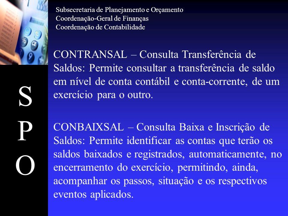 SPOSPO CONTRANSAL – Consulta Transferência de Saldos: Permite consultar a transferência de saldo em nível de conta contábil e conta-corrente, de um ex