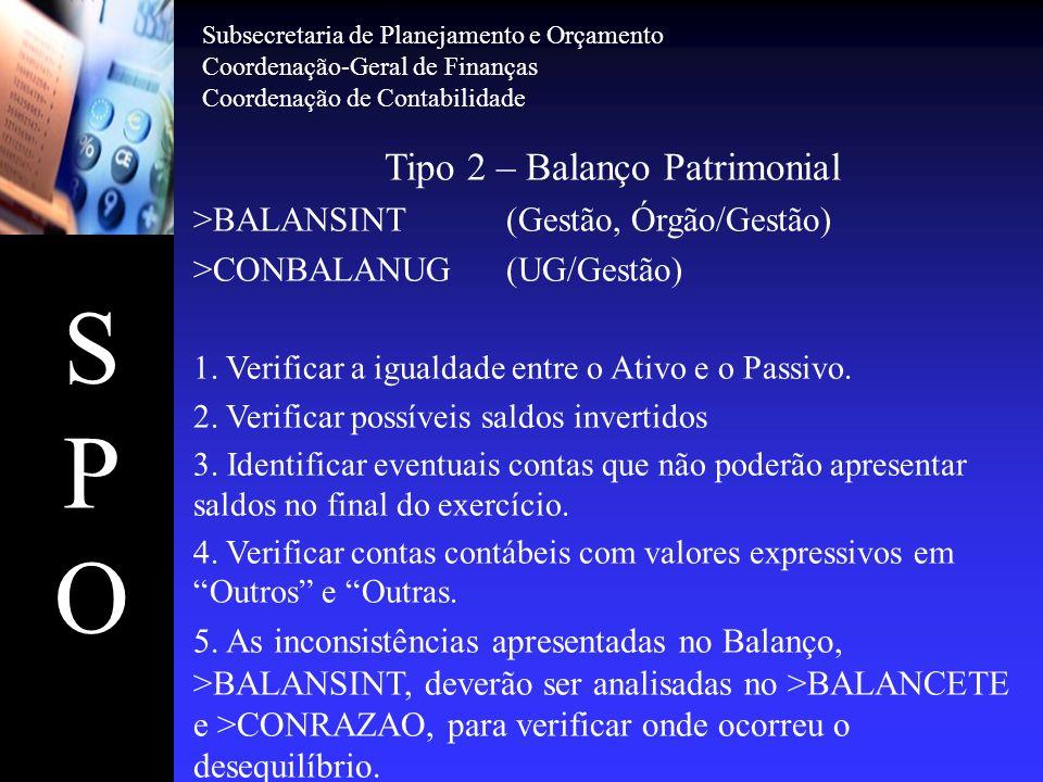 SPOSPO Tipo 2 – Balanço Patrimonial >BALANSINT(Gestão, Órgão/Gestão) >CONBALANUG(UG/Gestão) 1. Verificar a igualdade entre o Ativo e o Passivo. 2. Ver