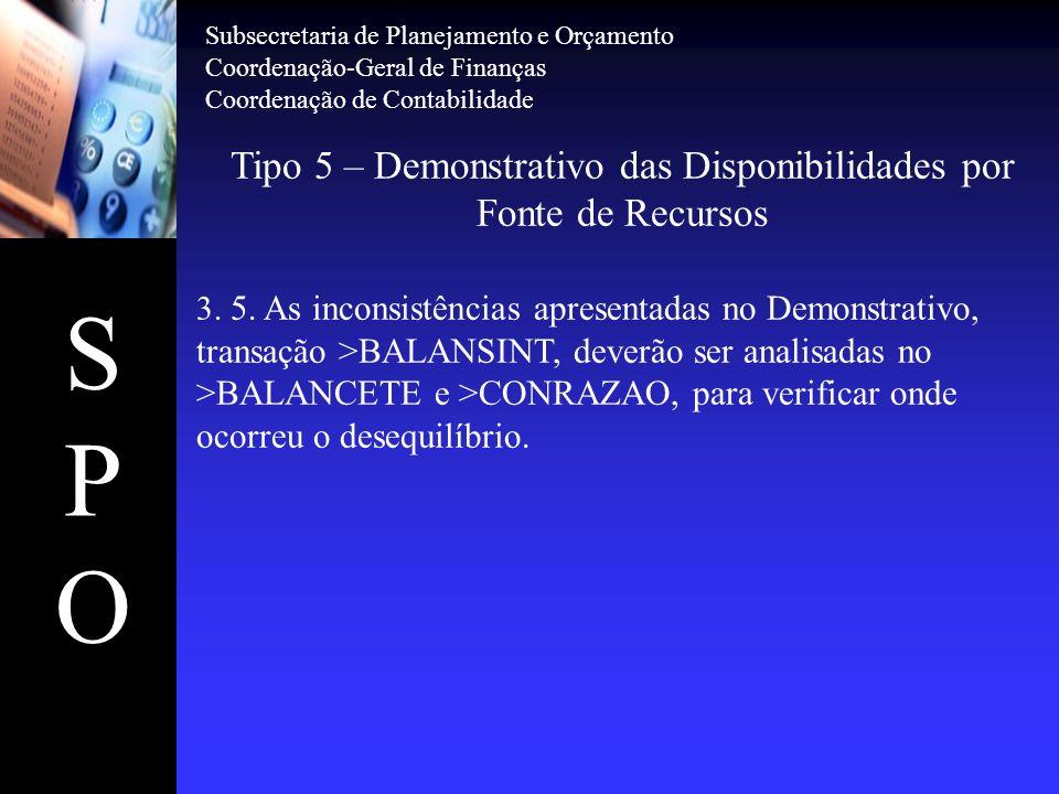 SPOSPO Tipo 5 – Demonstrativo das Disponibilidades por Fonte de Recursos 3. 5. As inconsistências apresentadas no Demonstrativo, transação >BALANSINT,