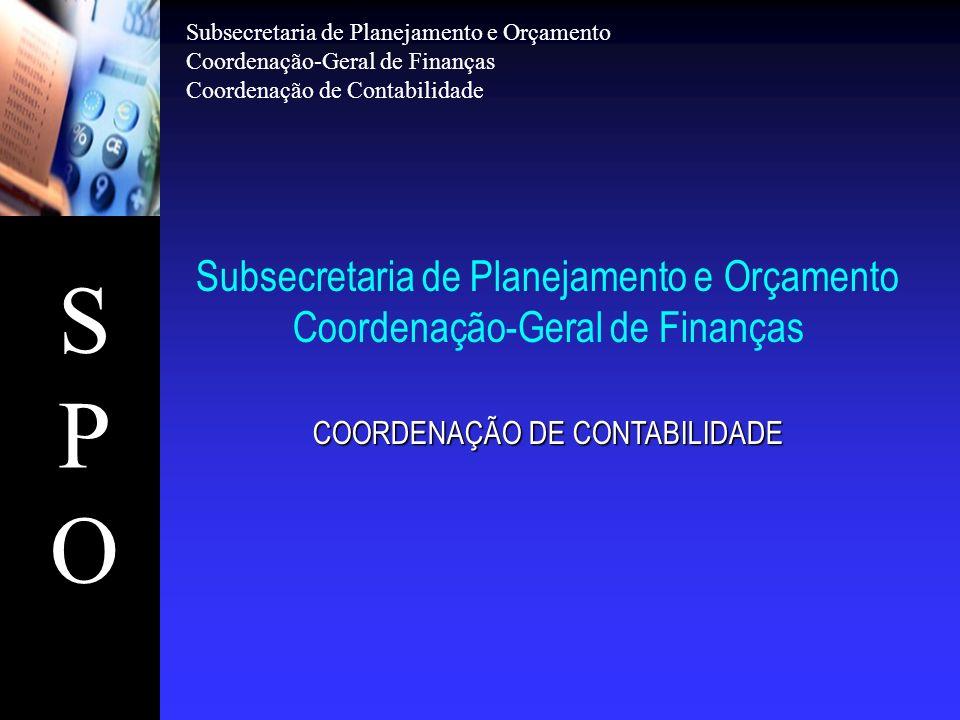 SPOSPO Subsecretaria de Planejamento e Orçamento Coordenação-Geral de Finanças Coordenação de Contabilidade Subsecretaria de Planejamento e Orçamento