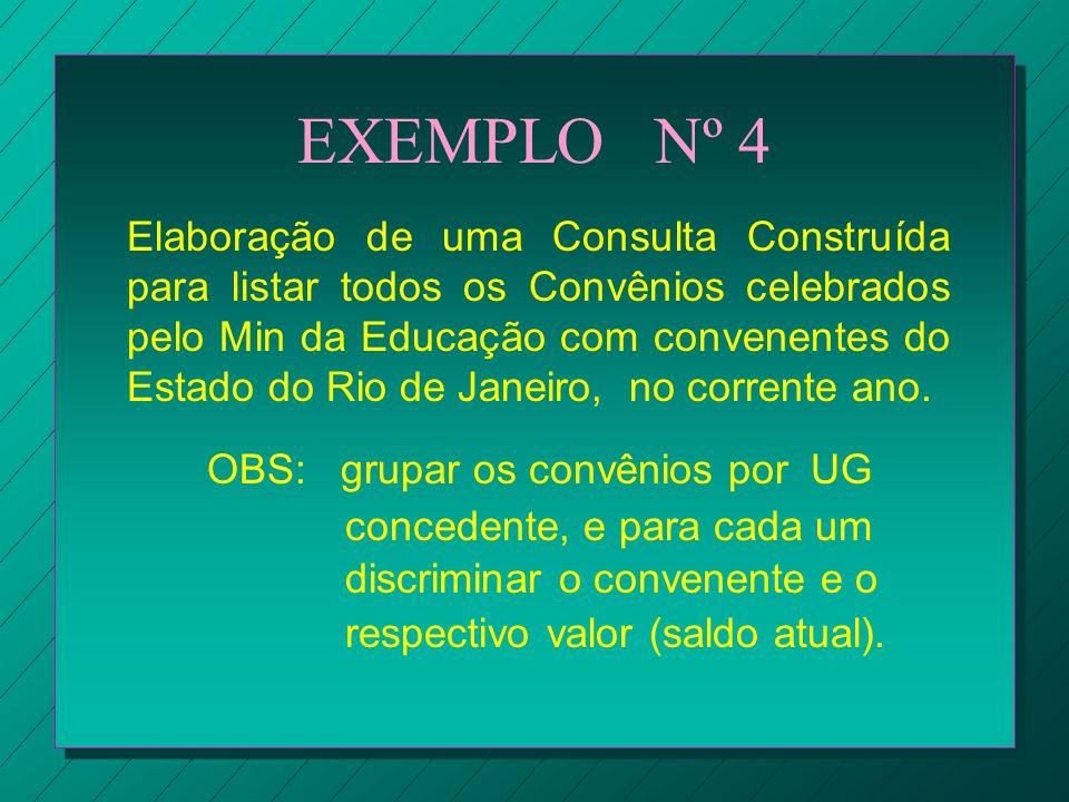 EXEMPLO Nº 4 Elaboração de uma Consulta Construída para listar todos os Convênios celebrados pelo Min da Educação com convenentes do Estado do Rio de