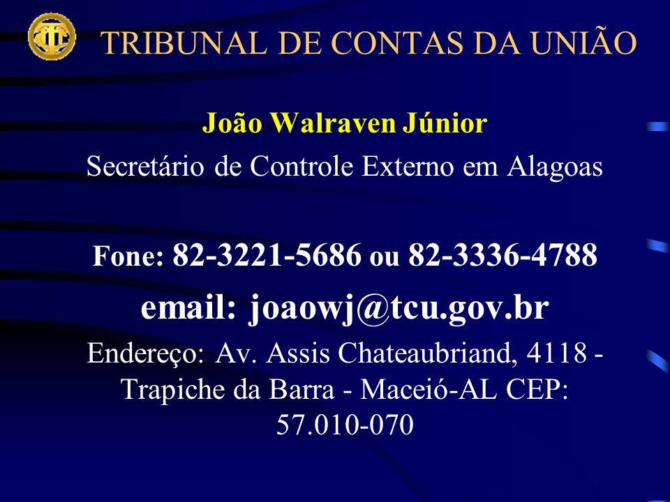 João Walraven Júnior Secretário de Controle Externo em Alagoas Fone: 82-3221-5686 ou 82-3336-4788 email: joaowj@tcu.gov.br Endereço: Av.