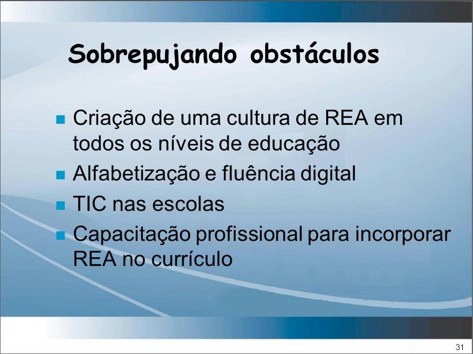 31 Sobrepujando obstáculos n Criação de uma cultura de REA em todos os níveis de educação n Alfabetização e fluência digital n TIC nas escolas n Capacitação profissional para incorporar REA no currículo