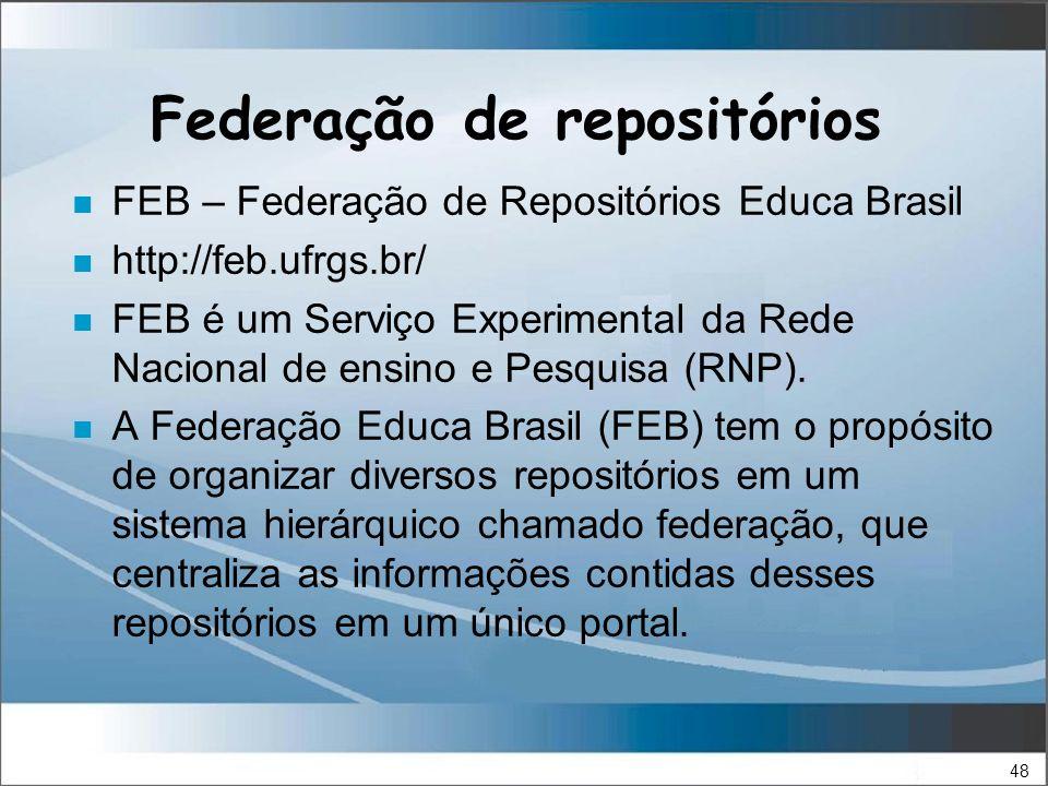 48 Federação de repositórios n FEB – Federação de Repositórios Educa Brasil n http://feb.ufrgs.br/ n FEB é um Serviço Experimental da Rede Nacional de ensino e Pesquisa (RNP).