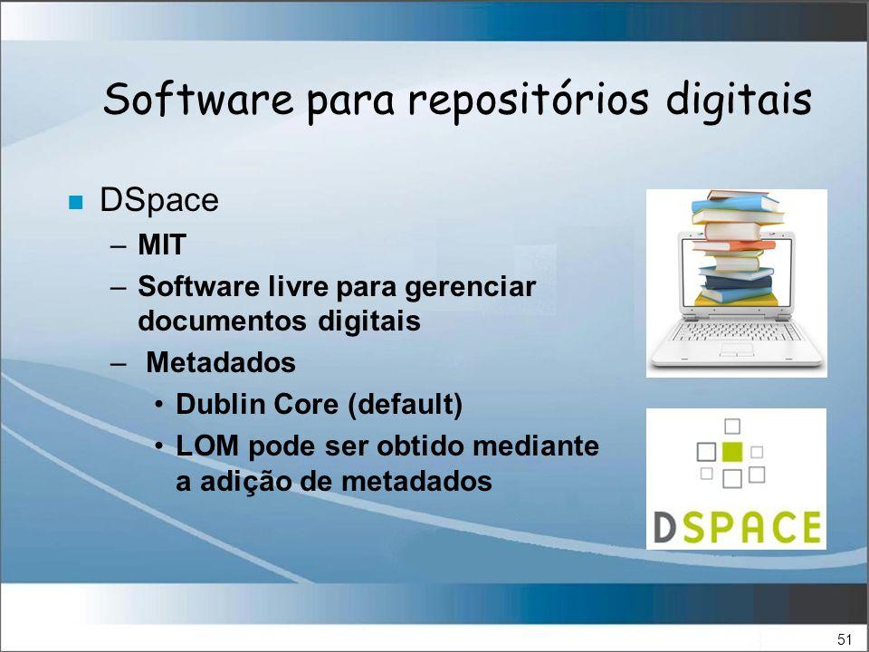 51 Software para repositórios digitais n DSpace –MIT –Software livre para gerenciar documentos digitais – Metadados Dublin Core (default) LOM pode ser obtido mediante a adição de metadados