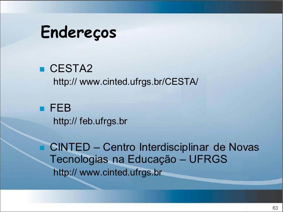 63 Endereços n CESTA2 http:// www.cinted.ufrgs.br/CESTA/ n FEB http:// feb.ufrgs.br n CINTED – Centro Interdisciplinar de Novas Tecnologias na Educação – UFRGS http:// www.cinted.ufrgs.br