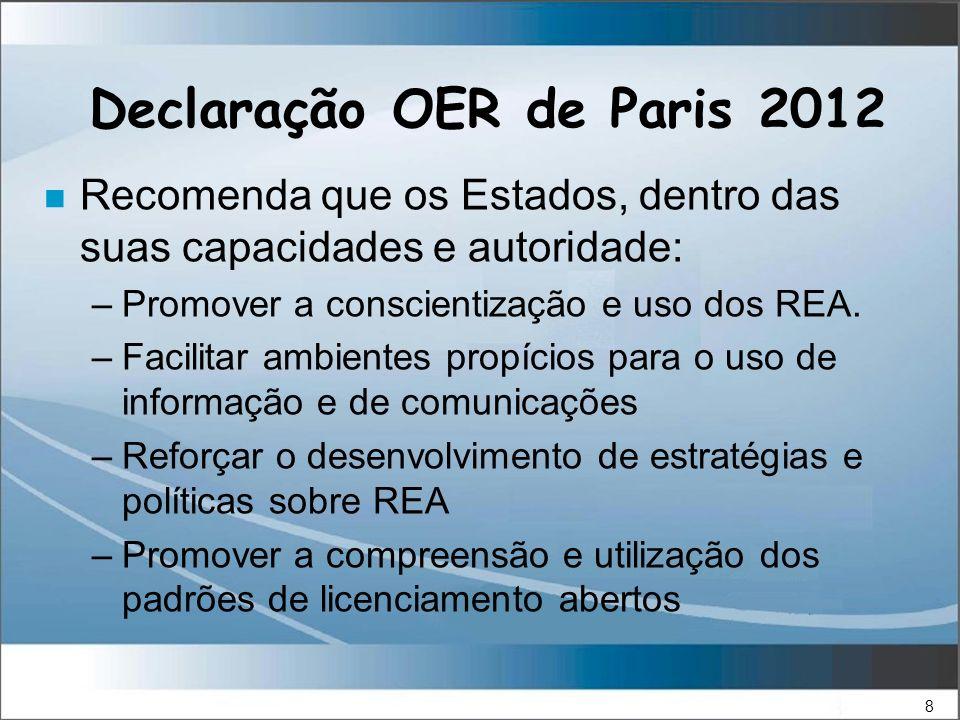 8 Declaração OER de Paris 2012 n Recomenda que os Estados, dentro das suas capacidades e autoridade: –Promover a conscientização e uso dos REA.