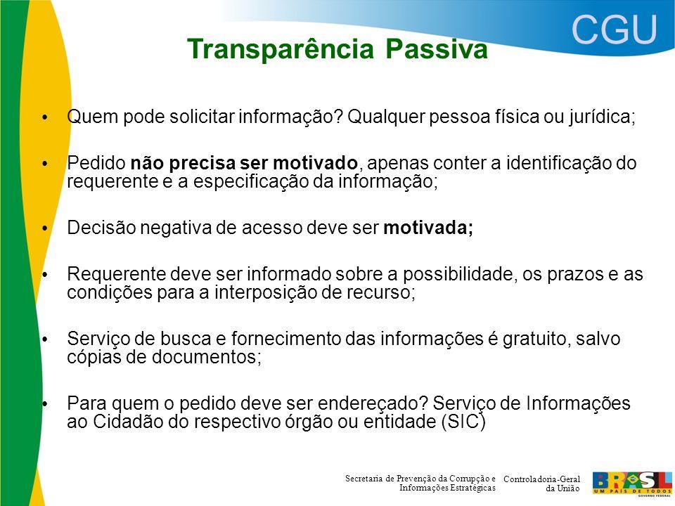 CGU Controladoria-Geral da União Secretaria de Prevenção da Corrupção e Informações Estratégicas Transparência Passiva Quem pode solicitar informação.