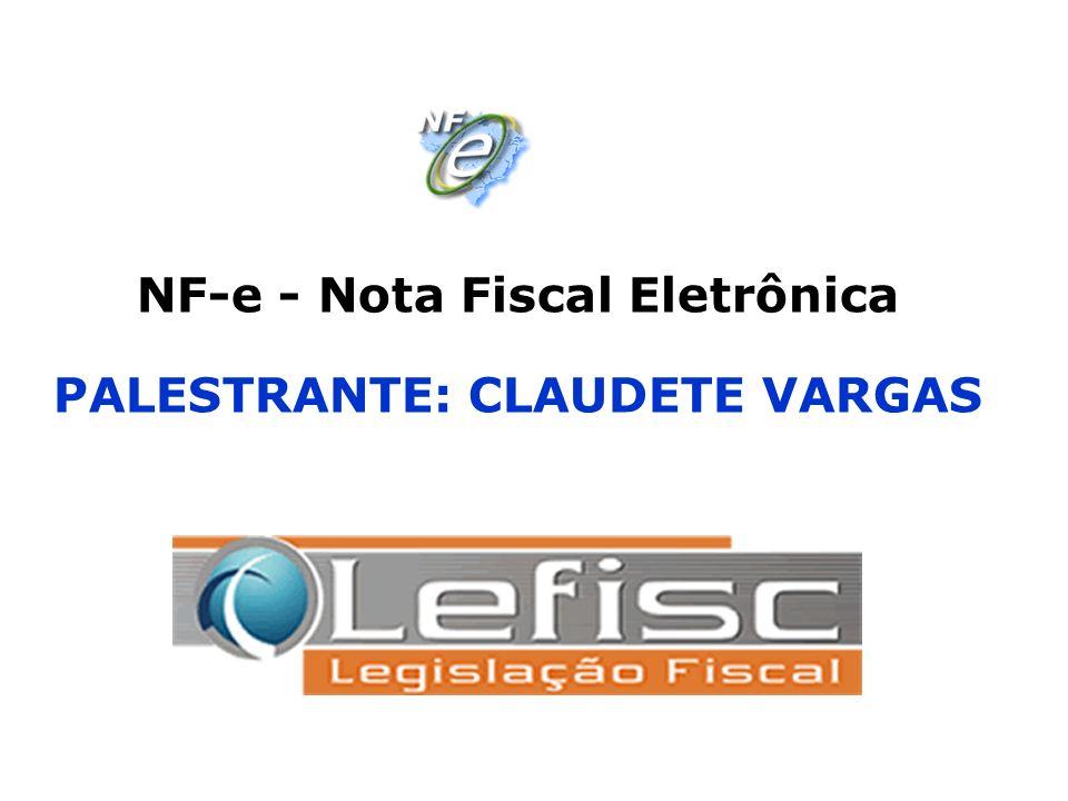 NF-e - Nota Fiscal Eletrônica PALESTRANTE: CLAUDETE VARGAS