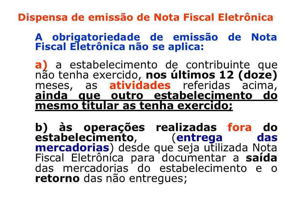 Dispensa de emissão de Nota Fiscal Eletrônica A obrigatoriedade de emissão de Nota Fiscal Eletrônica não se aplica: a) a estabelecimento de contribuin