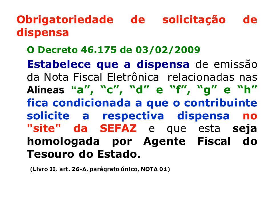 Obrigatoriedade de solicitação de dispensa O Decreto 46.175 de 03/02/2009 Estabelece que a dispensa de emissão da Nota Fiscal Eletrônica relacionadas