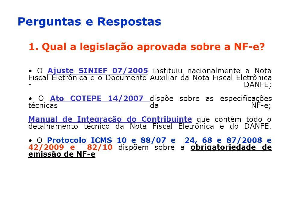 Perguntas e Respostas 1. Qual a legislação aprovada sobre a NF-e? O Ajuste SINIEF 07/2005 instituiu nacionalmente a Nota Fiscal Eletrônica e o Documen