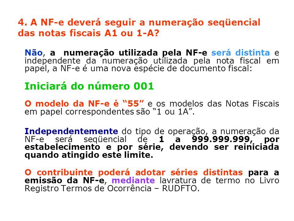 4. A NF-e deverá seguir a numeração seqüencial das notas fiscais A1 ou 1-A? Não, a numeração utilizada pela NF-e será distinta e independente da numer