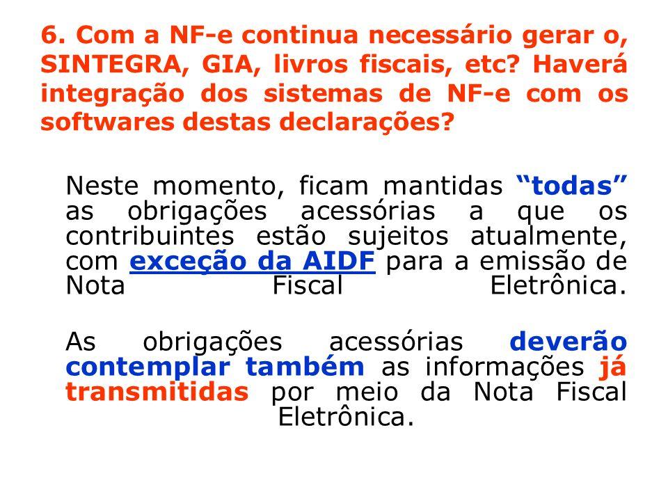 6. Com a NF-e continua necessário gerar o, SINTEGRA, GIA, livros fiscais, etc? Haverá integração dos sistemas de NF-e com os softwares destas declaraç