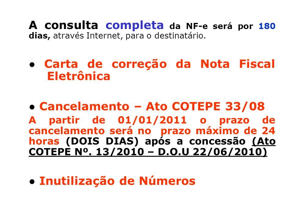 A consulta completa da NF-e será por 180 dias, através Internet, para o destinatário. Carta de correção da Nota Fiscal Eletrônica Cancelamento – Ato C