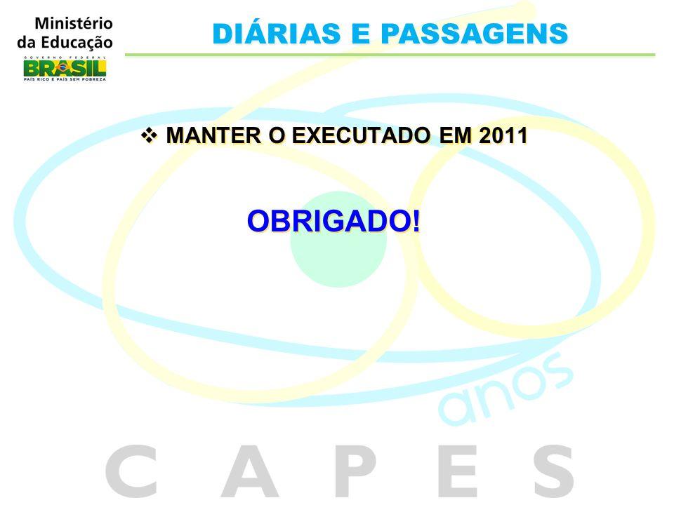 MANTER O EXECUTADO EM 2011 OBRIGADO! MANTER O EXECUTADO EM 2011 OBRIGADO! DIÁRIAS E PASSAGENS