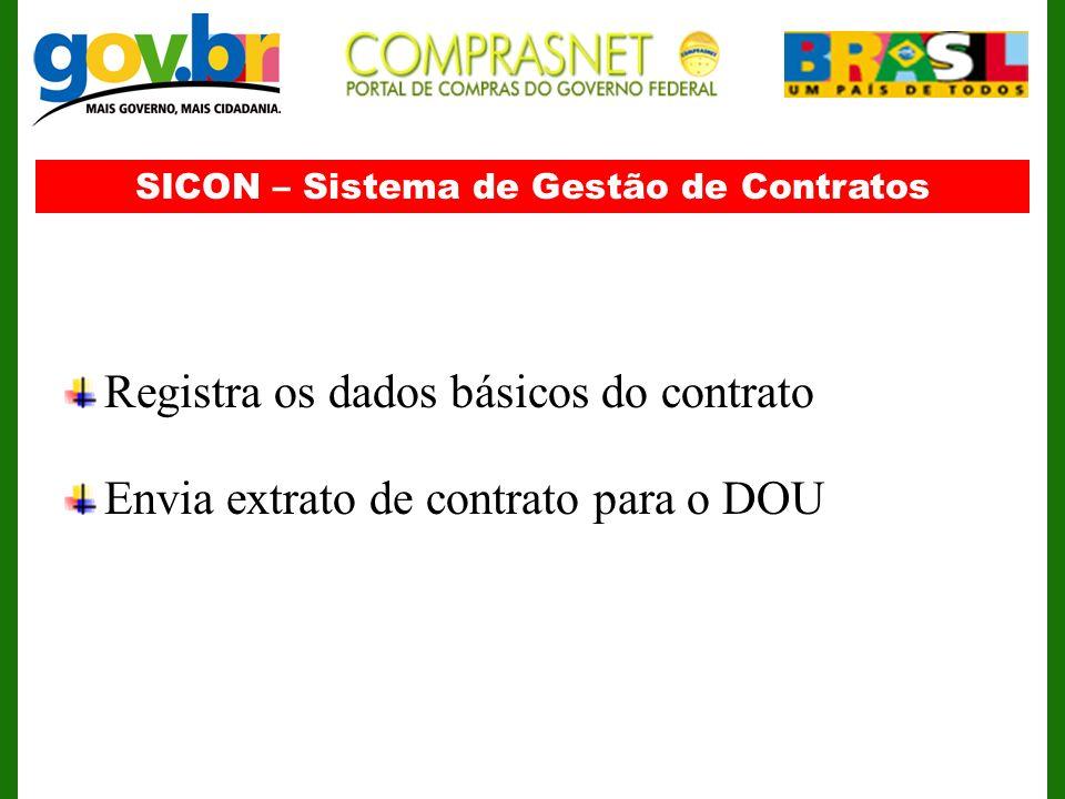 SICON – Sistema de Gestão de Contratos Registra os dados básicos do contrato Envia extrato de contrato para o DOU