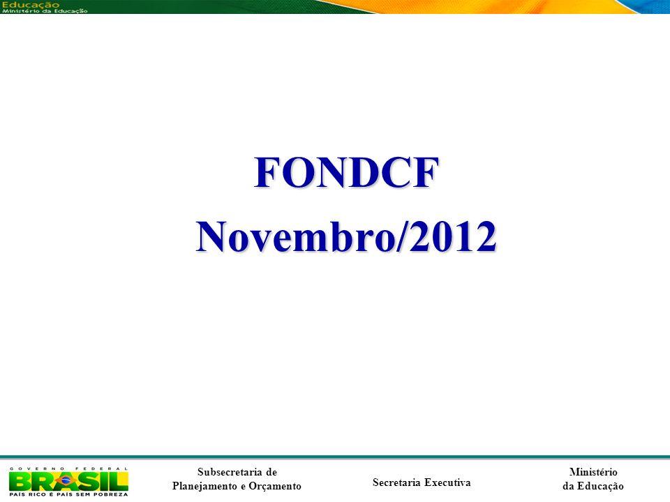 Ministério da Educação Subsecretaria de Planejamento e Orçamento Secretaria Executiva FONDCFNovembro/2012