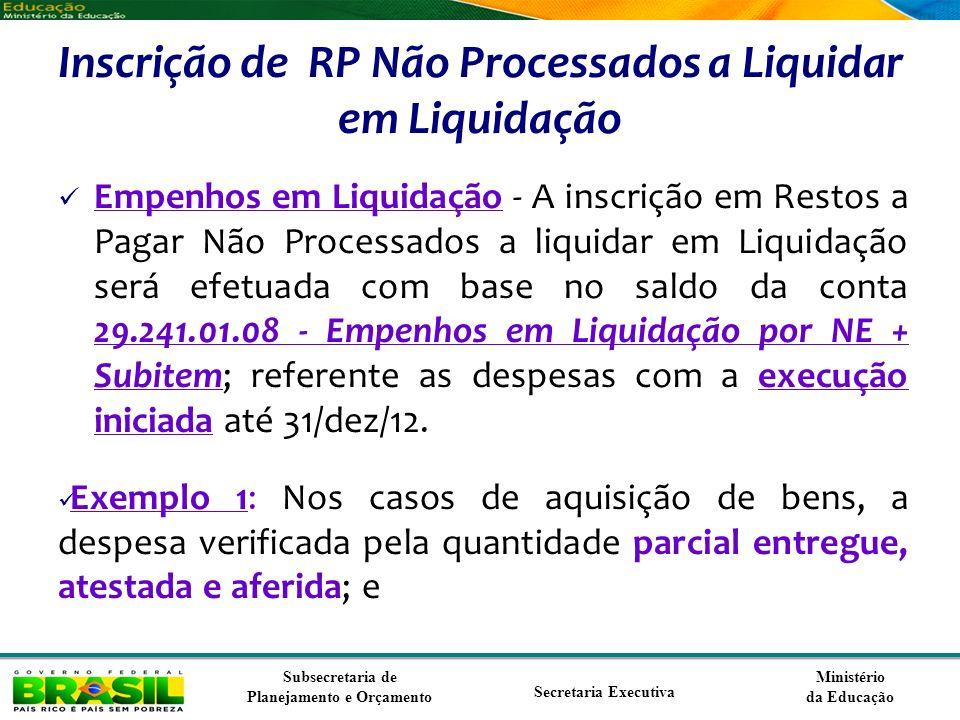 Ministério da Educação Subsecretaria de Planejamento e Orçamento Secretaria Executiva Inscrição de RP Não Processados a Liquidar em Liquidação Empenho