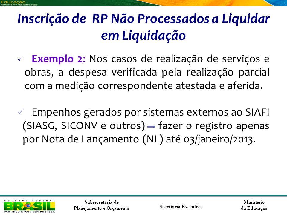 Ministério da Educação Subsecretaria de Planejamento e Orçamento Secretaria Executiva Inscrição de RP Não Processados a Liquidar em Liquidação Exemplo