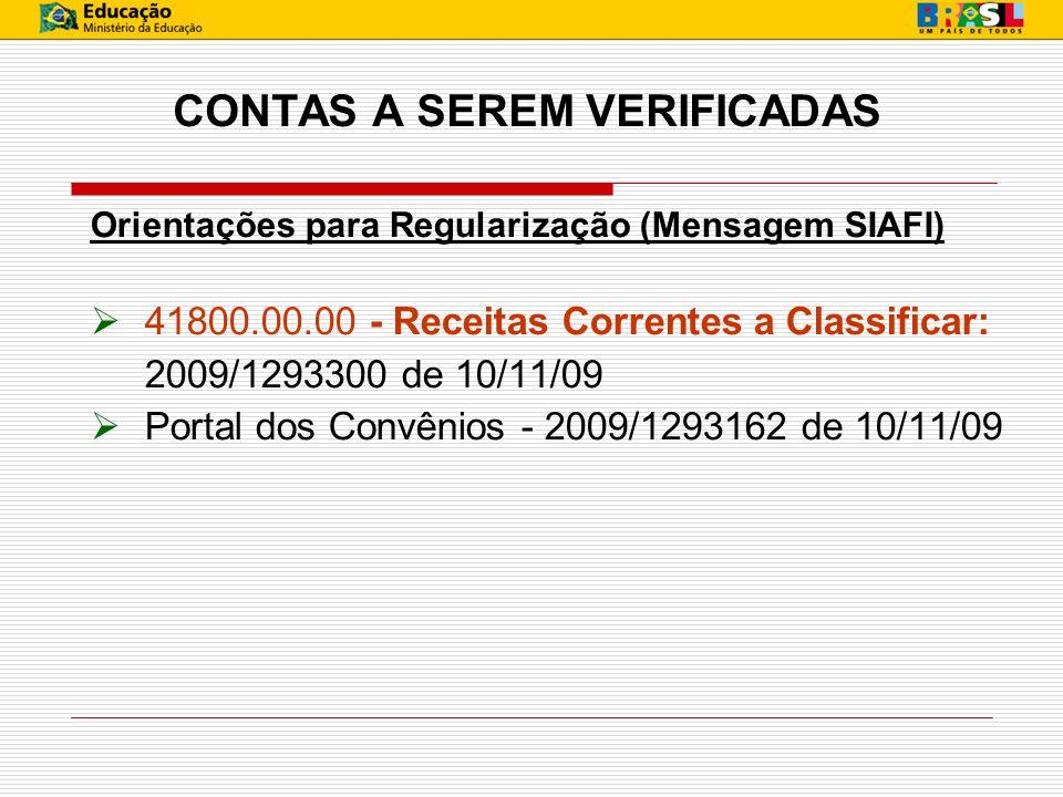 CONTAS A SEREM VERIFICADAS Orientações para Regularização (Mensagem SIAFI) 41800.00.00 - Receitas Correntes a Classificar: 2009/1293300 de 10/11/09 Po