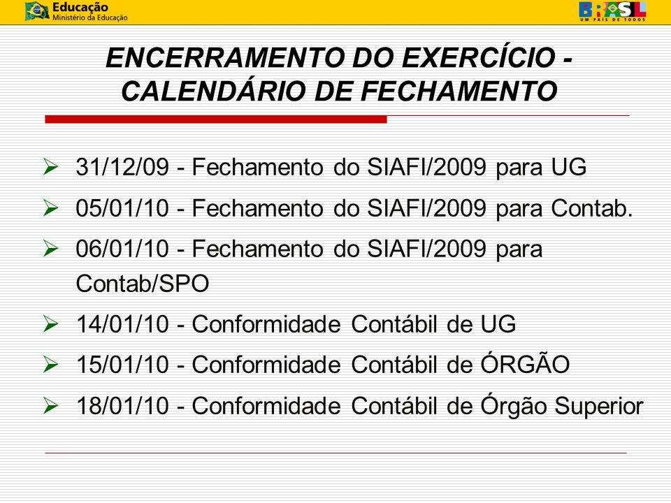 ENCERRAMENTO DO EXERCÍCIO - CALENDÁRIO DE FECHAMENTO 31/12/09 - Fechamento do SIAFI/2009 para UG 05/01/10 - Fechamento do SIAFI/2009 para Contab. 06/0