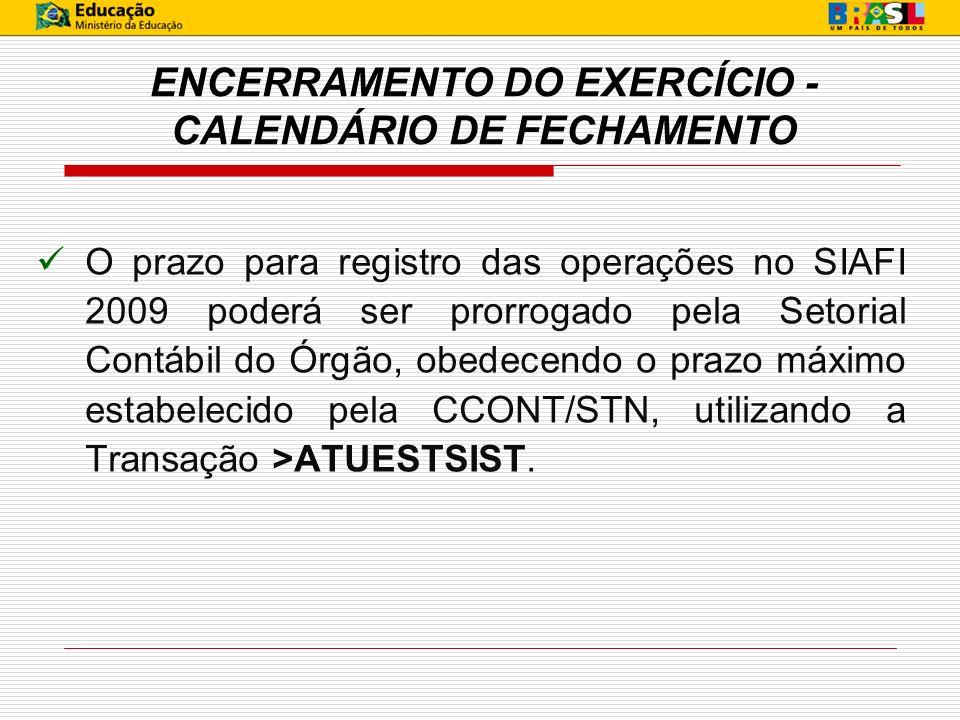ENCERRAMENTO DO EXERCÍCIO - CALENDÁRIO DE FECHAMENTO O prazo para registro das operações no SIAFI 2009 poderá ser prorrogado pela Setorial Contábil do