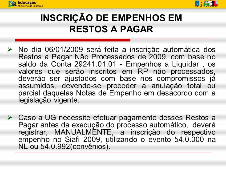 INSCRIÇÃO DE EMPENHOS EM RESTOS A PAGAR No dia 06/01/2009 será feita a inscrição automática dos Restos a Pagar Não Processados de 2009, com base no sa