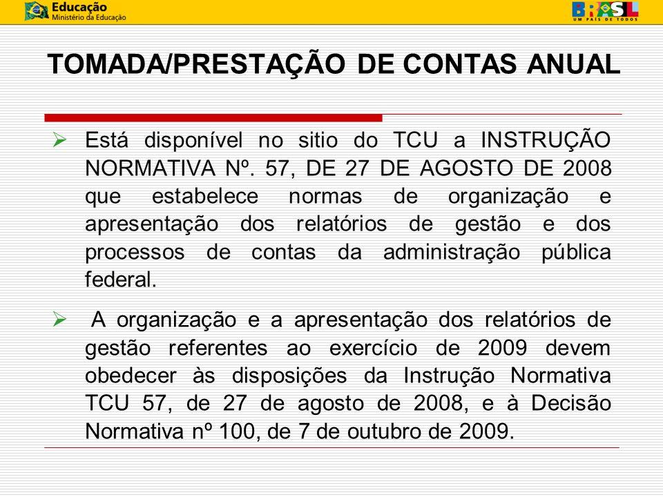 TOMADA/PRESTAÇÃO DE CONTAS ANUAL Está disponível no sitio do TCU a INSTRUÇÃO NORMATIVA Nº. 57, DE 27 DE AGOSTO DE 2008 que estabelece normas de organi