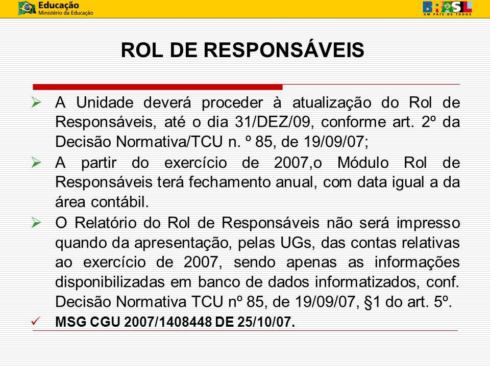 ROL DE RESPONSÁVEIS A Unidade deverá proceder à atualização do Rol de Responsáveis, até o dia 31/DEZ/09, conforme art. 2º da Decisão Normativa/TCU n.