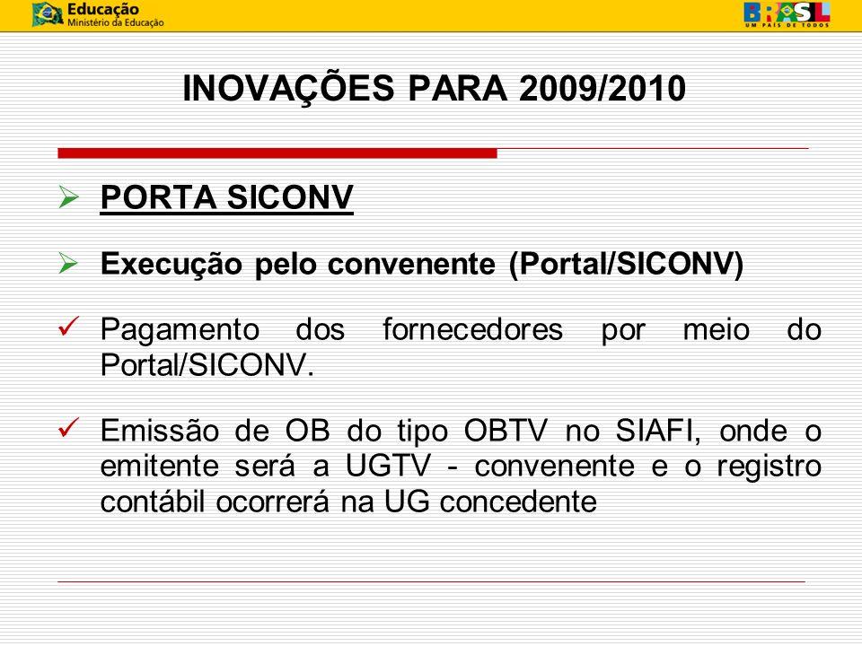 PORTA SICONV Execução pelo convenente (Portal/SICONV) Pagamento dos fornecedores por meio do Portal/SICONV. Emissão de OB do tipo OBTV no SIAFI, onde