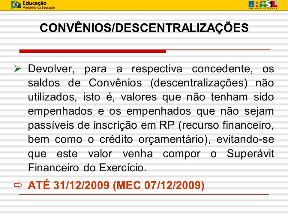 ROL DE RESPONSÁVEIS A Unidade deverá proceder à atualização do Rol de Responsáveis, até o dia 31/DEZ/09, conforme art.