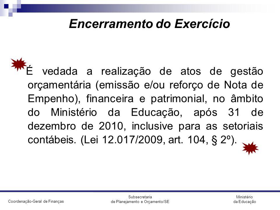 Coordenação-Geral de Finanças Ministério da Educação Subsecretaria de Planejamento e Orçamento/SE Inovações para 2010/2011 Registro da Depreciação/Amortização/Exaustão DCTF (Apresentação obrigatória) Novo Manual SIAFI Implantação do Sistema de Custos; Implantação Novo CPR e dos módulos: ATUFOLHA e Programação Financeira (previsão: a partir de abril/2011) Inclusão de novos Instrumentos: Termo de Cooperação e Transferências Legais (previsão: 2º semestre de 2011) Desenvolvimento e implantação do novo PCASP e das novas Demonstrações Contábeis; Desenvolvimento do novo SIAFI