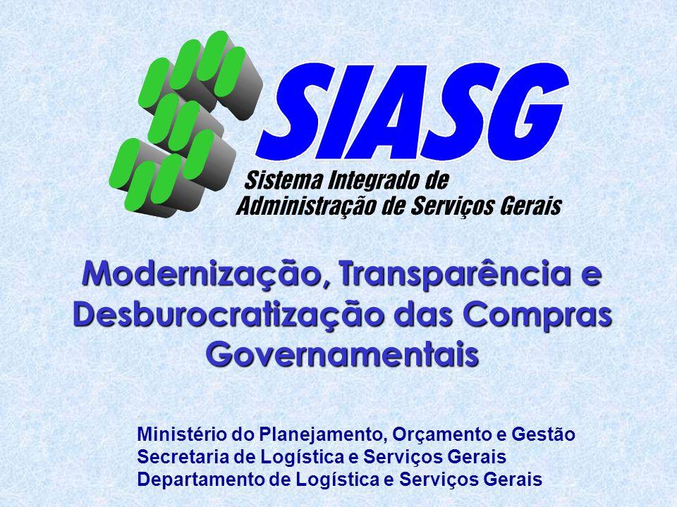 Modernização, Transparência e Desburocratização das Compras Governamentais Ministério do Planejamento, Orçamento e Gestão Secretaria de Logística e Serviços Gerais Departamento de Logística e Serviços Gerais