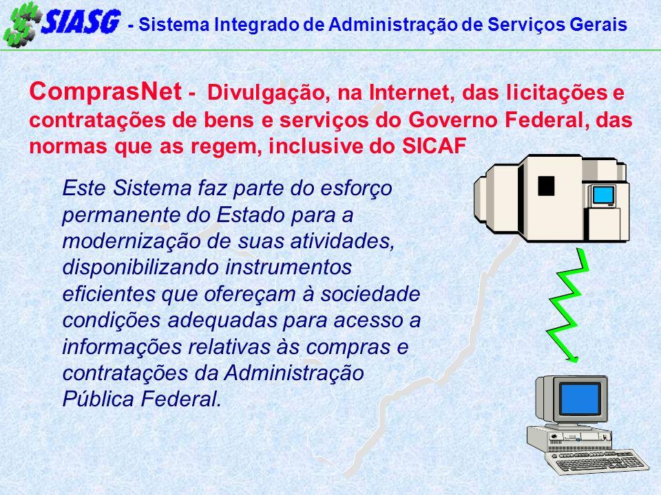 - Sistema Integrado de Administração de Serviços Gerais ComprasNet - Divulgação, na Internet, das licitações e contratações de bens e serviços do Gove