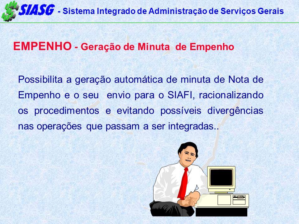 - Sistema Integrado de Administração de Serviços Gerais EMPENHO - Geração de Minuta de Empenho Possibilita a geração automática de minuta de Nota de E