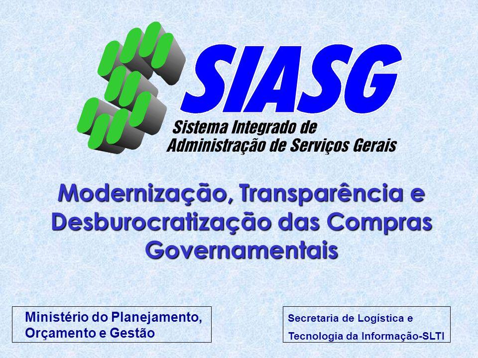 Modernização, Transparência e Desburocratização das Compras Governamentais Ministério do Planejamento, Orçamento e Gestão Secretaria de Logística e Te