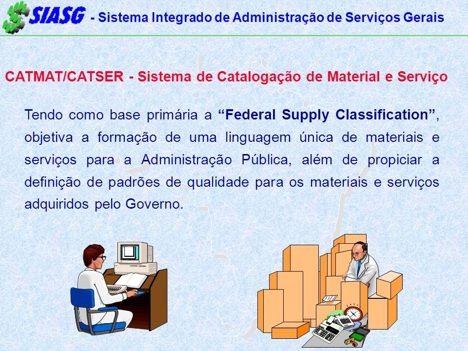 - Sistema Integrado de Administração de Serviços Gerais CATMAT/CATSER - Sistema de Catalogação de Material e Serviço Tendo como base primária a Federa