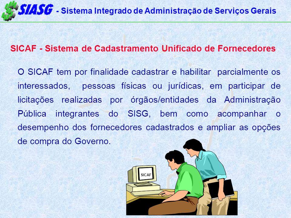 - Sistema Integrado de Administração de Serviços Gerais SICAF - Sistema de Cadastramento Unificado de Fornecedores O SICAF tem por finalidade cadastra