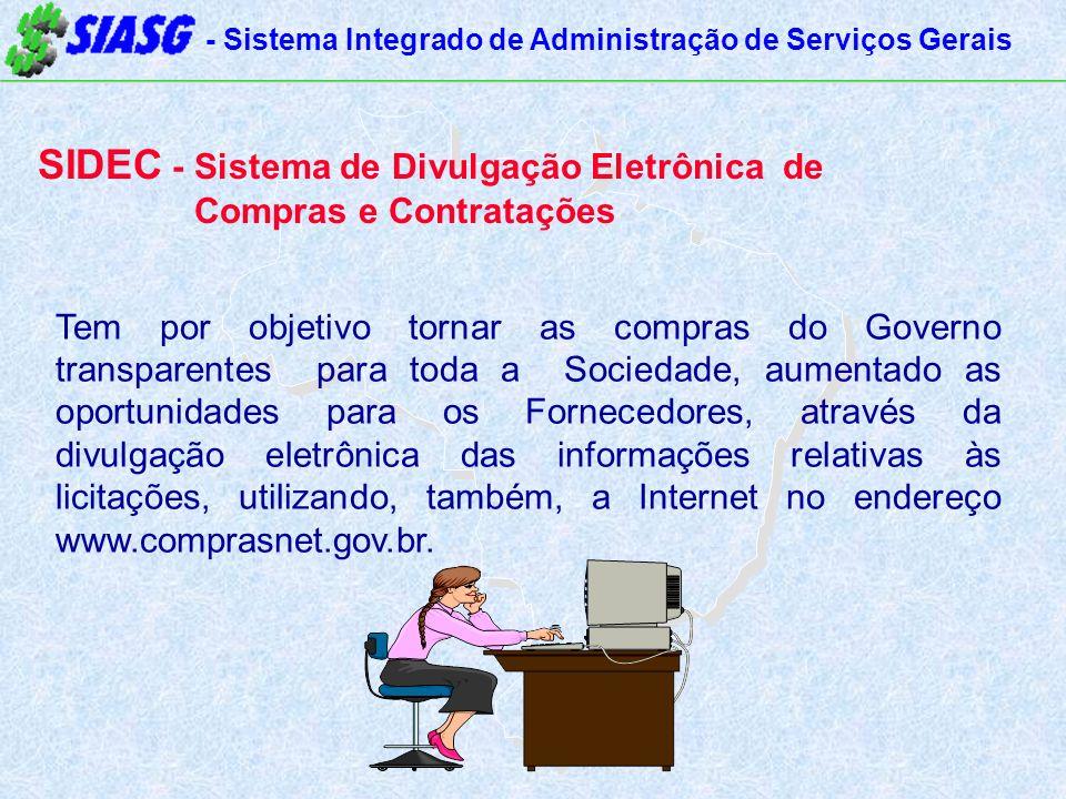 - Sistema Integrado de Administração de Serviços Gerais SIDEC - Sistema de Divulgação Eletrônica de Compras e Contratações Tem por objetivo tornar as